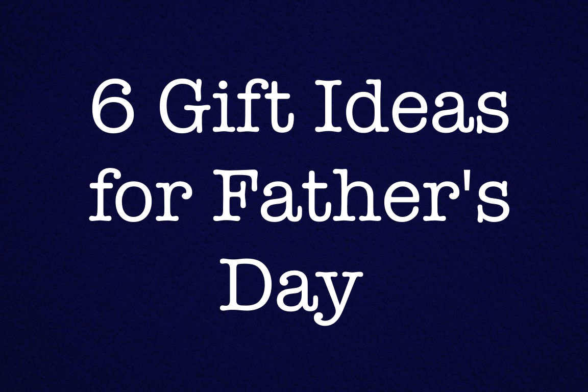 6 Gift Ideas for Father's Day
